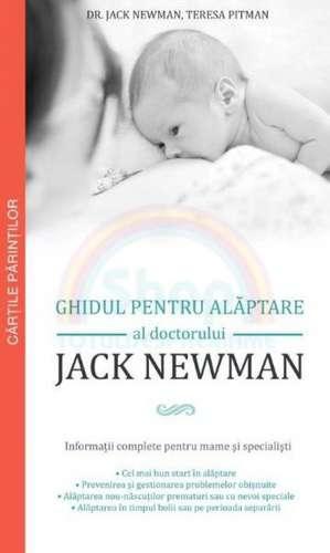 Ghidul pentru alăptare al doctorului Jack Newman : Informații complete pentru mame şi specialişti de Jack Newman