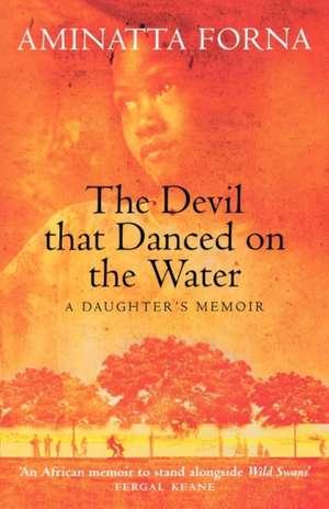 The Devil That Danced on the Water de Aminatta Forna