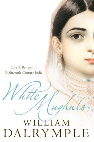 Dalrymple, W: White Mughals de William Dalrymple