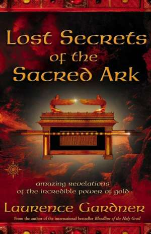 Lost Secrets of the Sacred Ark: Amazing Revelations of the Incredible Power of Gold imagine