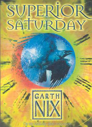 Superior Saturday de Garth Nix