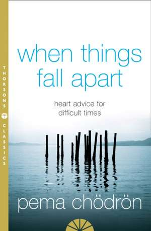 When Things Fall Apart de Pema Chodron