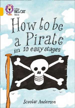 How to Be a Pirate in 10 Easy Stages de Scoular Anderson