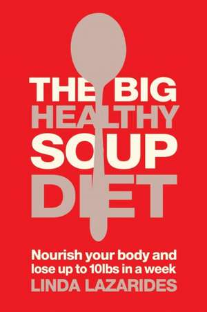 Big Healthy Soup Diet de Linda Lazarides