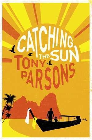Catching the Sun de Tony Parsons