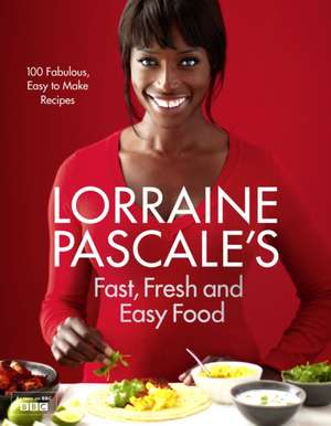 Lorraine Pascale's Fast, Fresh and Easy Food de Lorraine Pascale