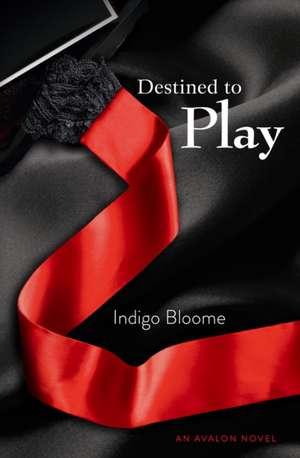Destined to Play de Indigo Bloome