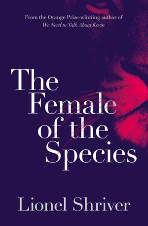 The Female of the Species de Lionel Shriver