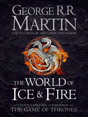The World of Ice and Fire de George R. R. Martin