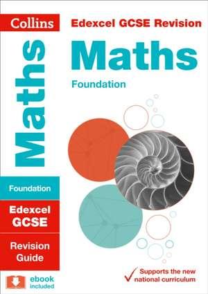 Collins Gcse Revision and Practice - New 2015 Curriculum Edition -- Edexcel Gcse Maths Foundation Tier:  Revision Guide de Collins GCSE