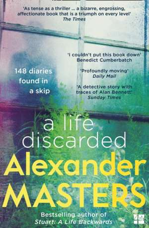 A Life Discarded de Alexander Masters