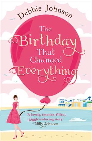 The Birthday That Changed Everything de Debbie Johnson