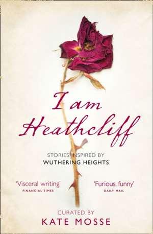 Mosse, K: I Am Heathcliff