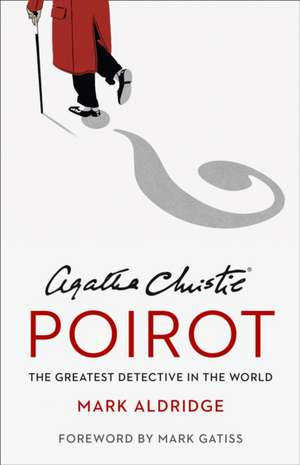 Agatha Christie's Poirot: The Greatest Detective in the World de Mark Aldridge