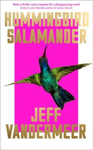 VanderMeer, J: Hummingbird Salamander de Jeff VanderMeer