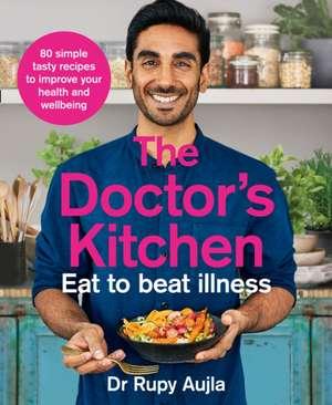 Doctor's Kitchen - Eat to Beat Illness de Rupy Aujla