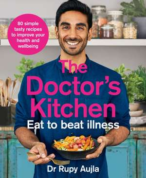 The Doctor's Kitchen - Eat to Beat Illness de Rupy Aujla