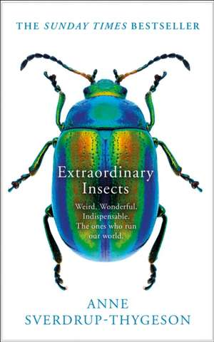 Extraordinary Insects de Anne Sverdrup-Thygeson