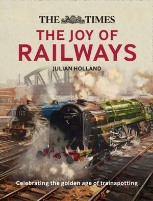 The Times Lost Joy of Railways de Julian Holland