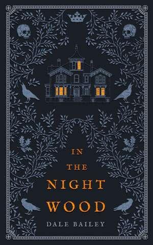In the Night Wood de Dale Bailey
