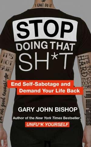 Stop Doing That Sh*t de Gary John Bishop