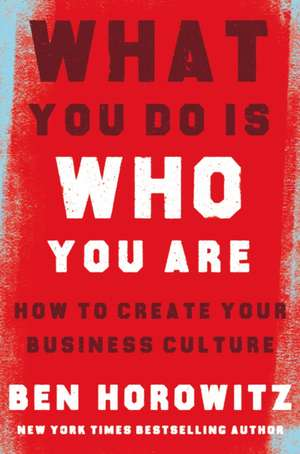 What You Do Is Who You Are: How to Create Your Business Culture de Ben Horowitz