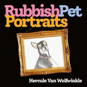 van Wolfwinkle, H: Rubbish Pet Portraits de Hercule van Wolfwinkle