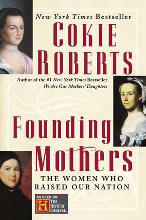 Founding Mothers: The Women Who Raised Our Nation de Cokie Roberts