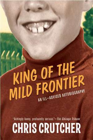 King of the Mild Frontier: An Ill-Advised Autobiography de Chris Crutcher