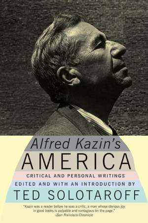 Alfred Kazin's America: Critical and Personal Writings de Alfred Kazin