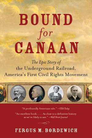 Bound for Canaan: The Epic Story of the Underground Railroad, America's First Civil Rights Movement de Fergus Bordewich
