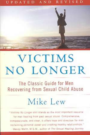 Victims No Longer (Second Edition): The Classic Guide for Men Recovering from Sexual Child Abuse de Mike Lew