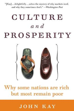 Culture and Prosperity: Why Some Nations Are Rich but Most Remain Poor de John Kay