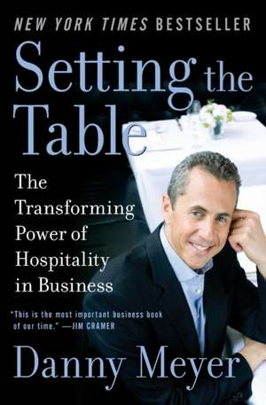 Setting the Table: The Transforming Power of Hospitality in Business de Danny Meyer