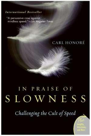 In Praise of Slowness: (Elogiu lentorii) de Carl Honore