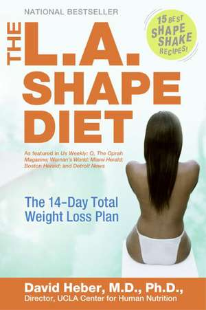 The L.A. Shape Diet: The 14-Day Total Weight-Loss Plan de David Heber, MD, PhD.
