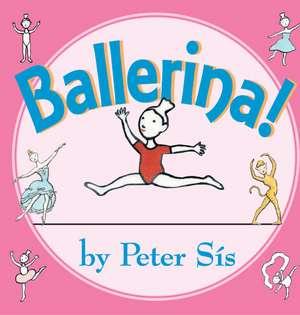 Ballerina! Board Book de Peter Sis