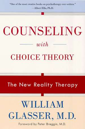 Counseling with Choice Theory: The New Reality Therapy de William Glasser, M.D.