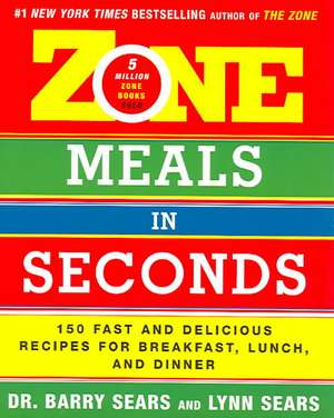 Zone Meals in Seconds: 150 Fast and Delicious Recipes for Breakfast, Lunch, and Dinner de Barry Sears