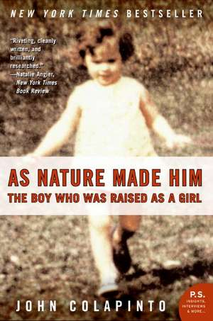 As Nature Made Him: The Boy Who Was Raised as a Girl de John Colapinto