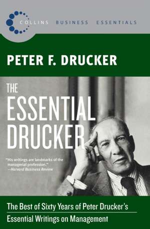 The Essential Drucker: The Best of Sixty Years of Peter Drucker's Essential Writings on Management de Peter F. Drucker