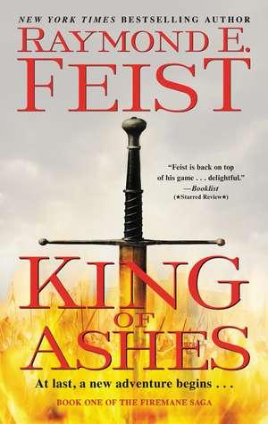 King of Ashes: Book One of The Firemane Saga de Raymond E. Feist