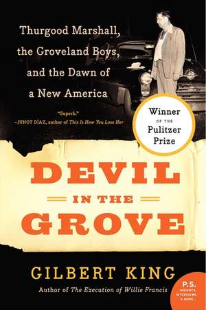 Devil in the Grove: Thurgood Marshall, the Groveland Boys, and the Dawn of a New America de Gilbert King