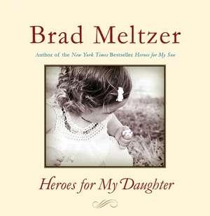 Heroes for My Daughter de Brad Meltzer