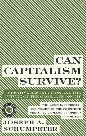 Can Capitalism Survive?: Creative Destruction and the Future of the Global Economy de Joseph A. Schumpeter