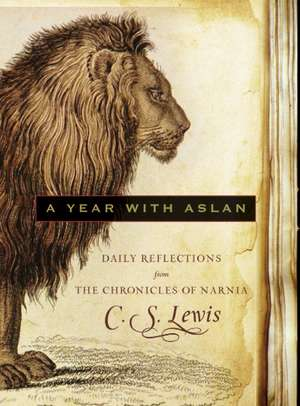 A Year with Aslan: Daily Reflections from The Chronicles of Narnia de C. S. Lewis