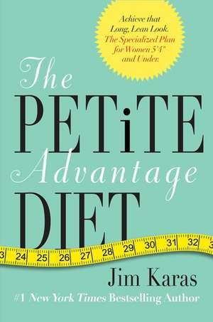 """The Petite Advantage Diet: Achieve That Long, Lean Look. The Specialized Plan for Women 5'4"""" and Under. de Jim Karas"""