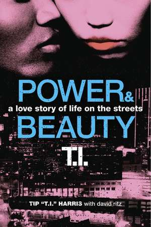 Power & Beauty: A Love Story of Life on the Streets de Tip 'T.I.' Harris