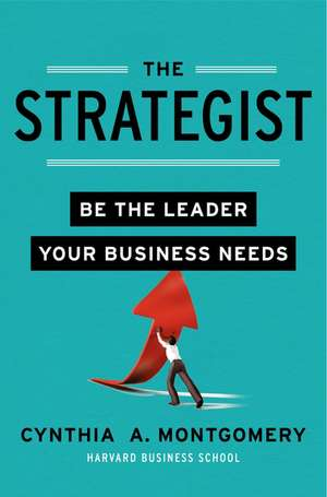 The Strategist: Be the Leader Your Business Needs de Cynthia Montgomery