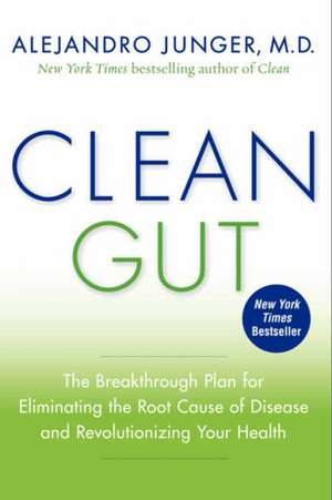 Clean Gut: The Breakthrough Plan for Eliminating the Root Cause of Disease and Revolutionizing Your Health de Alejandro Junger